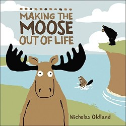 Making the Moose Out of Life by Nicholas Odland